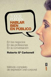 TODOS PUEDEN HABLAR BIEN EN PUBLICO - EN LOS NEGOCIOS, EN LAS PROFESIONES, EN LA CONVERSACION PRIVADA