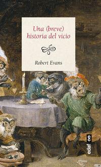 (breve) Historia Del Vicio, Una - Como El Mal Comportamiento Construyo La Civilizacion - Robert Evans