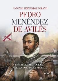 PEDRO MENENDEZ DE AVILES - SEÑOR DEL MAR OCEANO, ADELANTADO DE LA FLORIDA