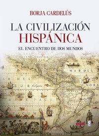 CIVILIZACION HISPANICA, LA - EL ENCUENTRO DE DOS MUNDOS