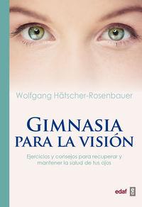 Gimnasia Para La Vision - Ejercicios Y Consejos Para Recuperar Y Mantener La Salud De Tus Ojos - Wolfgang Hatscher-Rosenbauer