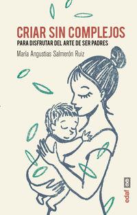 Criar Sin Complejos - Para Disfrutar Del Arte De Ser Padres - Maria Angustias Salmeron Ruiz