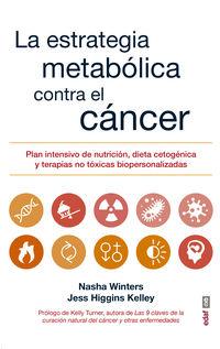 ESTRATEGIA METABOLICA CONTRA EL CANCER, LA - PLAN INTENSIVO DE NUTRICION, DIETA CETOGENICA Y TERAPIAS NO TOXICAS BIPERSONALIZADAS