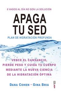 Apaga Tu Sed - Plan De Hidratacion Profunda - Dana Cohen / Gina Bria