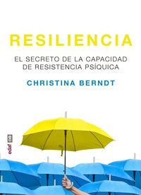 RESILENCIA - EL SECRETO DE LA CAPACIDAD DE RESISTENCIA PSIQUICA
