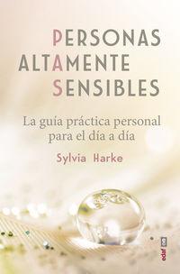 Personas Altamente Sensibles - La Guia Practica Personal Para El Dia A Dia - Sylvia Harke