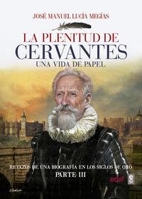 Plenitud De Cervantes, La - Una Vida De Papel - Jose Manuel Lucia Megias