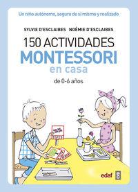 150 Actividades Montessori En Casa - De 0-6 Años - SYLVIE D'ESCLAIBES / Noemie D'esclaibes