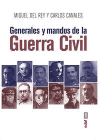 Generales Y Mandos De La Guerra Civil - Carlos Canales Torres / Miguel Del Rey Vicente