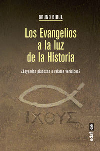 Evangelios A La Luz De La Historia, Los - ¿leyendas Piadosas O Relatos Veridicos? - Bruno Bioul
