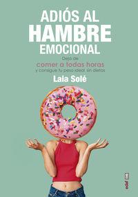 ADIOS AL HAMBRE EMOCIONAL - DEJA DE COMER A TODAS HORAS Y CONSIGUE TU PESO IDEAL SIN DIETAS