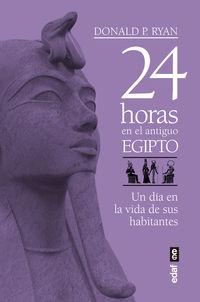 24 Horas En El Antiguo Egipto - Un Dia En La Vida De La Sus Habitantes - Donald P. Ryan