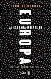 Extraña Muerte De Europa, La - Identidad, Inmigracion, Islam - Douglas Murray