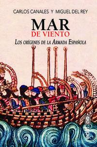 Mar De Viento - Los Origenes De La Armada Española - Carlos Canales Torres / Miguel Del Rey Vicente