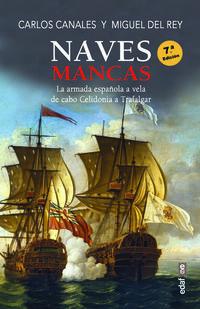 Naves Mancas - La Armada Española A Vela, De Cabo Celidonia A Trafalgar - Carlos Canales Torres / Miguel Del Rey Vicente