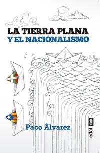 La tierra plana y el nacionalismo - Paco Alvarez