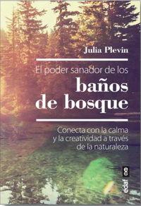 Poder Sanador De Los Baños De Bosque, El - Conecta Con La Calma Y La Creatividad A Traves De La Naturaleza - Julia Plevin