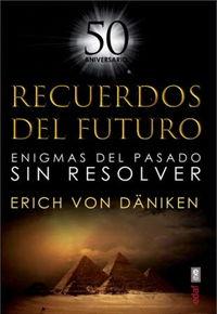 RECUERDOS DEL FUTURO - ENIGMAS DEL PASADO SIN RESOLVER