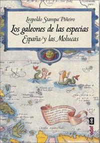 Galeones De Las Especias, Los - España Y Las Molucas - Leopoldo Stampa Piñeiro