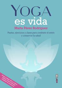 yoga es vida - pautas, ejercicios y clases para combatir el estres y mantener la salud - Marta Perez Rodriguez