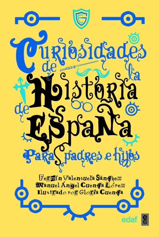 Curiosidades De La Historia De España Para Padres E Hijos - Fermin Valenzuela Sanchez / Manuel Angel Cuenca Lopez