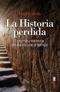 HISTORIA PERDIDA, LA - ENIGMAS HISTORICOS OCULTADOS POR EL TIEMPO