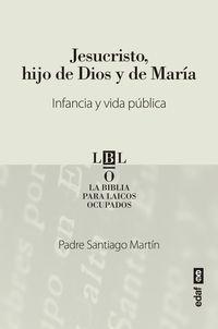 JESUCRISTO, HIJO DE DIOS Y DE MARIA - INFANCIA Y VIDA PUBLICA