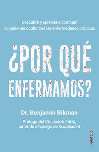 ¿por que enfermamos? - descubre y aprende a combatir la epidemia oculta tras las enfermedades cronicas - Benjamin Bikman
