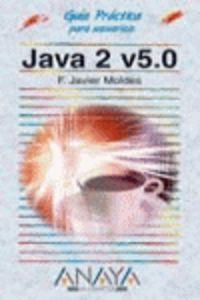 Java 2 V 5.0 - Guia Practica Para Usuarios - Francisco Javier Moldes Teo