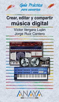Crear, Editar Y Compartir Musica Digital - Guia Practica Usuarios - Victor Vergara Lujan / Jorge Ruiz Cantero