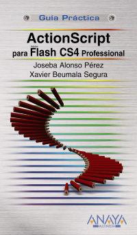 Actionscript 3.0 Para Flash Cs4 Professional - Joseba Alonso Perez / Xavier Beumala Segura