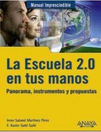 ESCUELA 2.0 EN TUS MANOS, LA - PANORAMA, INSTRUMENTOS Y PROPUESTAS
