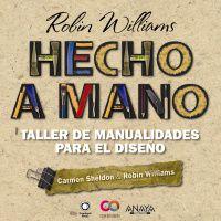 Hecho A Mano - Taller De Manualidades Para El Diseño - Robin  Williams  /  Carmen  Sheldon