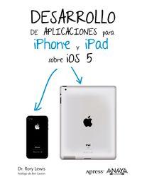 Desarrollo De Aplicaciones Para Iphone & Ipad Sobre Ios 5 - Rory Lewis