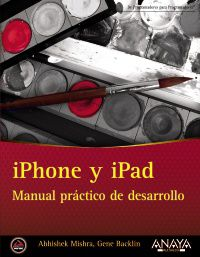 Iphone Y Ipad - Manual Practico De Desarrollo - Abhishek  Mishra  /  Gene  Backin