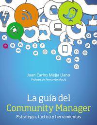 Guia Del Community Manager, La - Estrategia, Tactica Y Herramientas - Juan Carlos Mejia Llano
