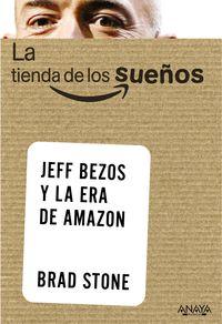 TIENDA DE LOS SUEÑOS, LA - JEFF BEZOS Y LA ERA DE AMAZON