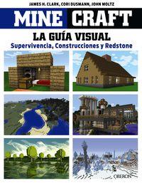 minecraft - guia visual - supervivencia, construcciones y redstone - James Clark / Cor Dusmann / John Moltz