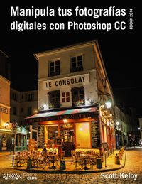 Manipula Tus Fotografias Digitales Con Photoshop Cc. - Scott Kelby