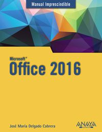 Office 2016 - Manual Imprescindigle - Jose Maria Delgado