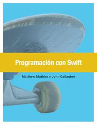 Programacion Con Swift - Matt Mathias / John Gallagher