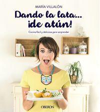 Dando La Lata. .. ¡de Atun¡ - Cocina Facil Y Deliciosa Para Sorprender - Maria Villalon