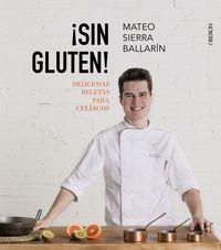 ¡sin Gluten! Deliciosas Recetas Para Celiacos - Mateo Sierra Ballarin / Face