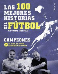 100 Mejores Historias Del Futbol, Las - Historias Ineditas - Campeones