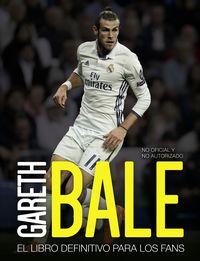 Gareth Bale - El Libro Definitivo Para Los Fans - Iain Spragg