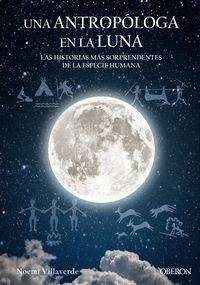 Antropologa En La Luna, Una - Las Historias Mas Sorprendentes De La Especie Humana - Noemi Villaverde Maza