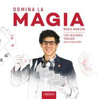 Domina La Magia - Los Mejores Trucos Para Sorprender - Borja Monton Rodriguez