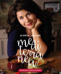 Dieta ¡que Sea Mediterranea!, La - La Tierra Que Conquistara Tu Cocina - Margarita Garcia Martin