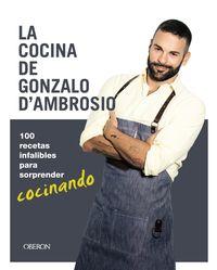 Cocina De Gonzalo D'ambrosio, La - 100 Recetas Infalibles Para Sorprender Cocinando - GONZALO D'AMBROSIO