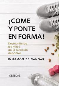 ¡come Y Ponte En Forma! - Desmontando Los Mitos De La Nutricion Deportiva - Ramon De Cangas Moran